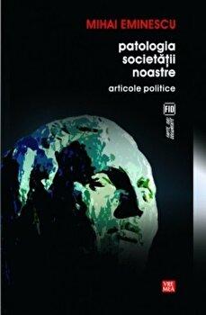 Patologia societatii noastre. Articole politice/Mihai Eminescu imagine elefant 2021
