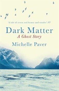 Dark Matter, Paperback/Michelle Paver poza cate