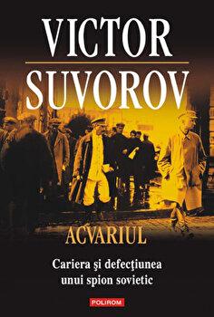 Acvariul. Cariera si defectiunea unui spion sovietic-Victor Suvorov imagine
