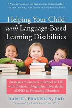 Helping Your Child with Language-Based Learning Disabilities: Strategies to Succeed in School and Life with Dyslexia, Dysgraphia, Dyscalculia, Adhd, a, Paperback/Daniel Franklin poza cate