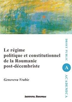 Le regime politique et constitutionnel de la Roumanie post-decembriste/Genoveva Vrabie imagine elefant.ro 2021-2022
