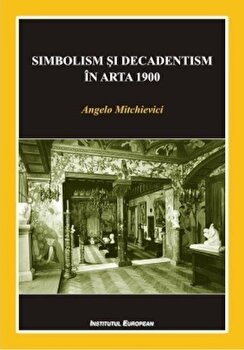 Simbolism si decadentism in arta 1900/Angelo Mitchievici imagine elefant.ro