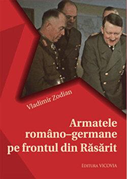 Armatele romano-germane pe frontul din Rasarit/Vladimir Zodian