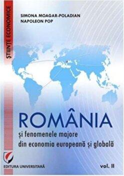 Romania si fenomenele majore din economia europeana si globala. Vol. II/Simona Moagar-Poladian, Napoleon Pop imagine elefant.ro 2021-2022
