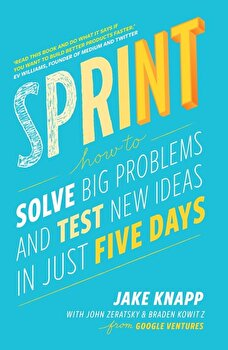 Sprint: How to Solve Big Problems and Test New Ideas in Just Five Days/Jake Knapp, John Zeratsky, Braden Kowitz poza cate