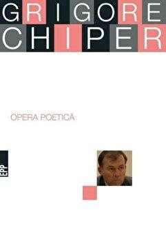 Opera poetica/Grigore Chiper imagine elefant.ro 2021-2022