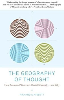 The Geography of Thought: How Asians and Westerners Think Differently...and Why, Paperback/Richard Nisbett poza cate