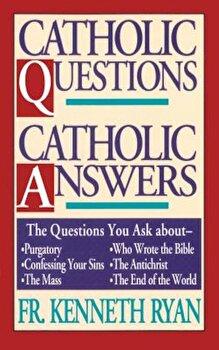 Catholic Questions, Catholic Answers, Paperback/Kenneth Ryan poza cate