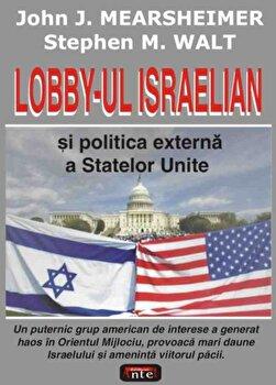 Lobby-ul israelian si politica externa a Statelor Unite/John J. Mearsheimer, Stephen M. Walt imagine elefant.ro 2021-2022
