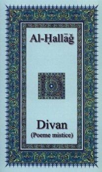 Divan (Poeme mistice)/Al-Hallaj Mansur imagine elefant.ro 2021-2022