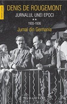Jurnalul unei epoci vol II -jurnal din Germania/Denis De Rougemont imagine elefant.ro 2021-2022
