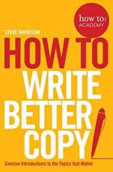 How To Write Better Copy, Paperback/Steve Harrison imagine