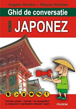 Ghid de conversatie roman-japonez (editia 2018)/Angela Hondru, Raluca Nicolae imagine elefant.ro 2021-2022