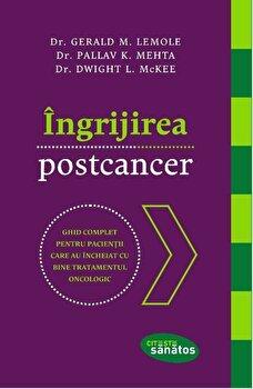 Ingrijirea postcancer. Ghid complet pentru pacientii care au incheiat cu bine tratamentul oncologic/Dr. Gerald M. Lemole, Dr. Pallav K. Mehta, Dr. Dwight L. Mckee imagine elefant.ro 2021-2022