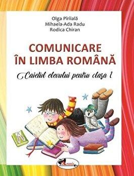 Comunicare in lb. romana. Caietul elevului cls.I/Olga Piriiala, Rodica Chiran, Mihaela Ada Radu poza cate