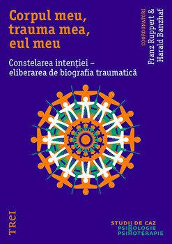 Corpul meu, trauma mea, eul meu. Constelarea intentiei - eliberarea de biografia traumatica-Franz Ruppert, Harald Banzhaf imagine