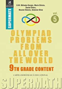 Olympiad Problems from all over the World. 9th Grade Content/D.M. Batinetu-Giurgiu, Marin Chirciu, Daniel Sitaru, Neculai Stanciu, Octavian Stroe