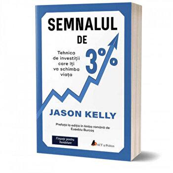 Semnalul de 3 procente. Tehnica de investitii care iti va schimba viata/Jason Kelly imagine elefant.ro 2021-2022