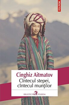 Cintecul stepei, cintecul muntilor/Cinghiz Aitmatov