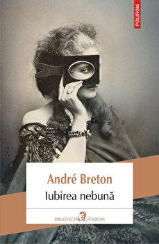 Iubirea nebuna/Andre Breton