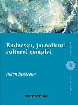 Eminescu, jurnalistul cultural complet/Iulian Bitoleanu imagine elefant.ro 2021-2022