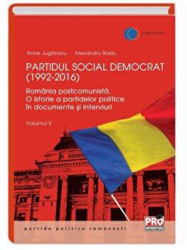 Partidul Social Democrat (1992-2016) Romania postcomunista. O istorie a partidelor politice in interviuri si documente. Volumul II/Anne Juganaru imagine