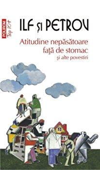 Atitudine nepasatoare fata de stomac si alte povestiri (Top 10+)-Ilya Ilf, Evgheny Petrov imagine