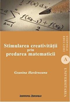 Stimularea creativitatii prin predarea matematicii/Geanina Havarneanu imagine