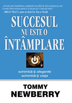 Succesul nu este o intamplare/Tommy Newberry imagine elefant.ro 2021-2022