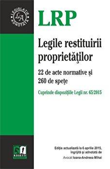 Legile restituirii proprietatilor. 22 de acte normative si 260 de spete. Editie actualizata la 6 aprilie 2015/Ioana-Andreea Mihai poza cate