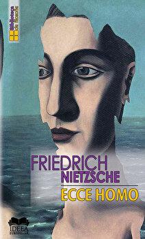 Ecce homo. Cum devii ceea ce esti/Friedrich Nietzsche imagine elefant.ro 2021-2022