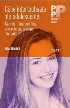 Coperta Carte Caile intortocheate ale adolescentei - Cum sa-ti indrumi fiica prin cele sapte etape ale maturizarii