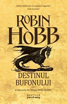 Destinul Bufonului (Trilogia Omul Aramiu, partea a III-a)/Robin Hobb imagine elefant 2021