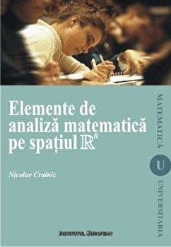 Elemente de analiza matematica pe spatiul R/Crainic Nicolae imagine elefant.ro 2021-2022