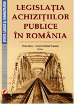 Legislatia achizitiilor publice in Romania/Irina Alexe, Daniel-Mihail Sandru imagine elefant.ro 2021-2022