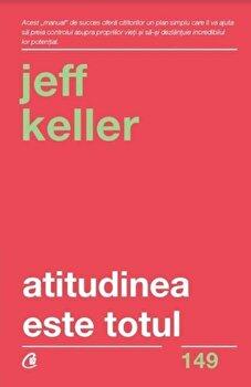 Atitudinea este totul. Ed V/Jeff Keller imagine elefant.ro 2021-2022