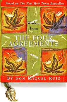 Wisdom from the Four Agreements, Hardcover/Don Miguel Ruiz poza cate