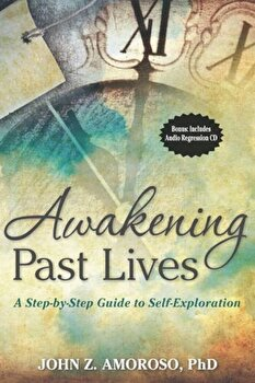 Awakening Past Lives: A Step-By-Step Guide to Self-Exploration 'With CD (Audio)', Paperback/John Z. Amoroso poza cate