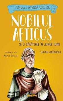 Nobilul Aeticus si o calatorie in jurul lumii/Simona Antonescu, Alexia Udriste