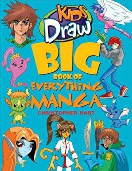 Kids Draw Big Book of Everything Manga, Paperback/Christopher Hart poza cate