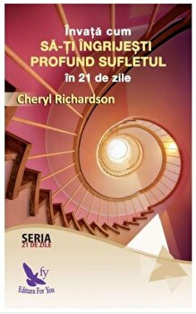 Imagine Invata Cum Sa-ti Ingrijesti Profund Sufletul - cheryl Richardson