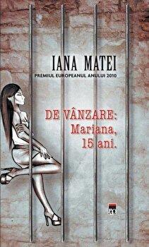De vanzare: Mariana, 15 ani/Iana Matei imagine elefant.ro 2021-2022