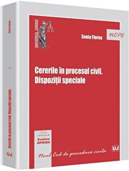 Cererile in procesul civil. Dispozitii speciale/Sonia Florea imagine elefant.ro 2021-2022