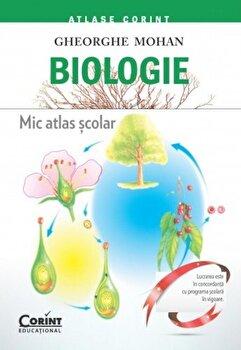 Biologie. Mic atlas scolar/Gheorghe Mohan
