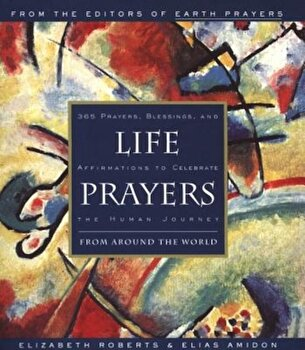 Life Prayers: From Around the World365 Prayers, Blessings, and Affirmations to Celebrate the H, Paperback/Elizabeth Roberts poza cate