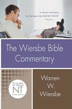 The Wiersbe Bible Commentary: New Testament: The Complete New Testament in One Volume, Hardcover/Warren W. Wiersbe poza cate