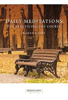 Daily Meditations for Practicing the Course, Paperback/Karen Casey poza cate