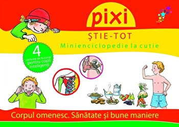 PIXI STIE-TOT. Minienciclopedie la cutie 2: Corpul omenesc. Sanatate si bune maniere/***