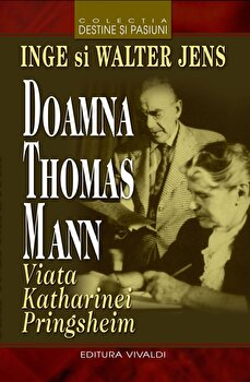 Doamna Thomas Mann. Viata Katharinei Pringsheim/Inge Jens,Walter Jens imagine elefant.ro 2021-2022