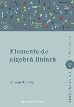 Elemente de algebra liniara/Nicolae Crainic imagine elefant.ro 2021-2022